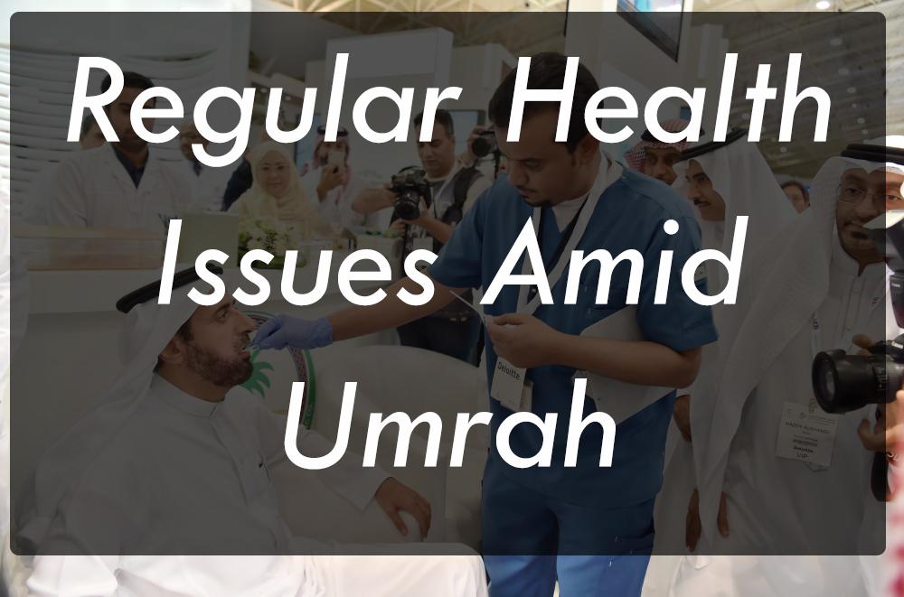 Regular Health Issues Amid Umrah